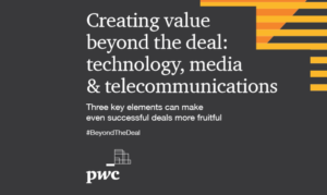 PwC Creating value beyond the deal M&A report: technology, media and telecommunications