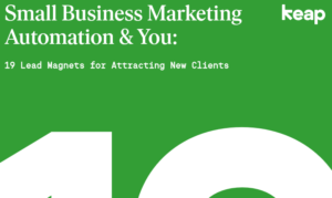 SMALL BUSINESS MARKETING - KEAP AUTOMATION & YOU: 19 LEAD MAGNETS FOR ATTRACTING NEW CLIENTS