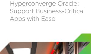 HYPERCONVERGE ORACLE: SUPPORT BUSINESS-CRITICAL APPS WITH EASE