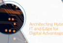 ARCHITECTING HYBRID IT AND EDGE FOR DIGITAL ADVANTAGE