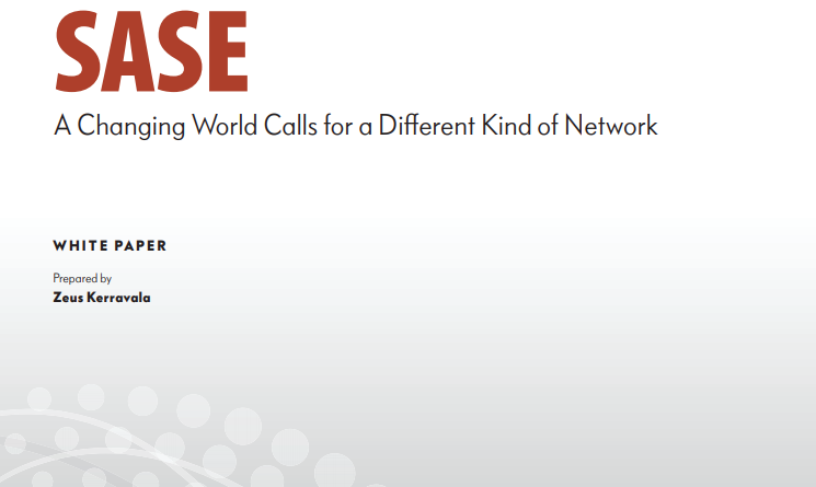 SASE: A CHANGING WORLD CALLS FOR A DIFFERENT KIND OF NETWORK​