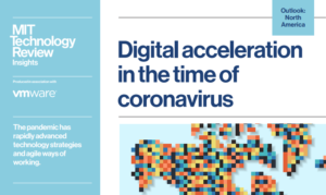 MIT TECHNOLOGY REVIEW INSIGHTS: DIGITAL ACCELERATION IN THE TIME OF CORONAVIRUS