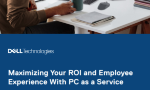 MAXIMIZING YOUR ROI AND EMPLOYEE EXPERIENCE WITH PC AS A SERVICE