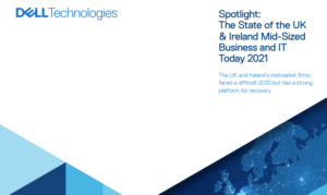 SPOTLIGHT: THE STATE OF THE UK & IRELAND MID-SIZED BUSINESS AND IT TODAY 2021