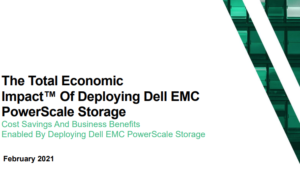 FORRESTER: THE TOTAL ECONOMIC IMPACT OF DELL EMCS POWERSCALE ONEFS POWERED SYSTEMS