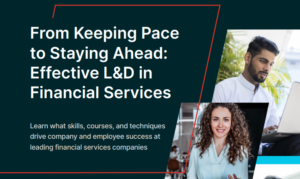 FROM KEEPING PACE TO STAYING AHEAD: EFFECTIVE L&D IN FINANCIAL SERVICES