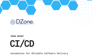 CI/CD TREND REPORT: AUTOMATION FOR RELIABLE SOFTWARE DELIVERY