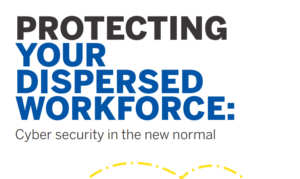 PROTECTING YOUR DISPERSED WORKFORCE