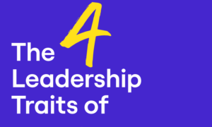 FOUR TRAITS OF LEADERS AT CONNECTED COMPANIES